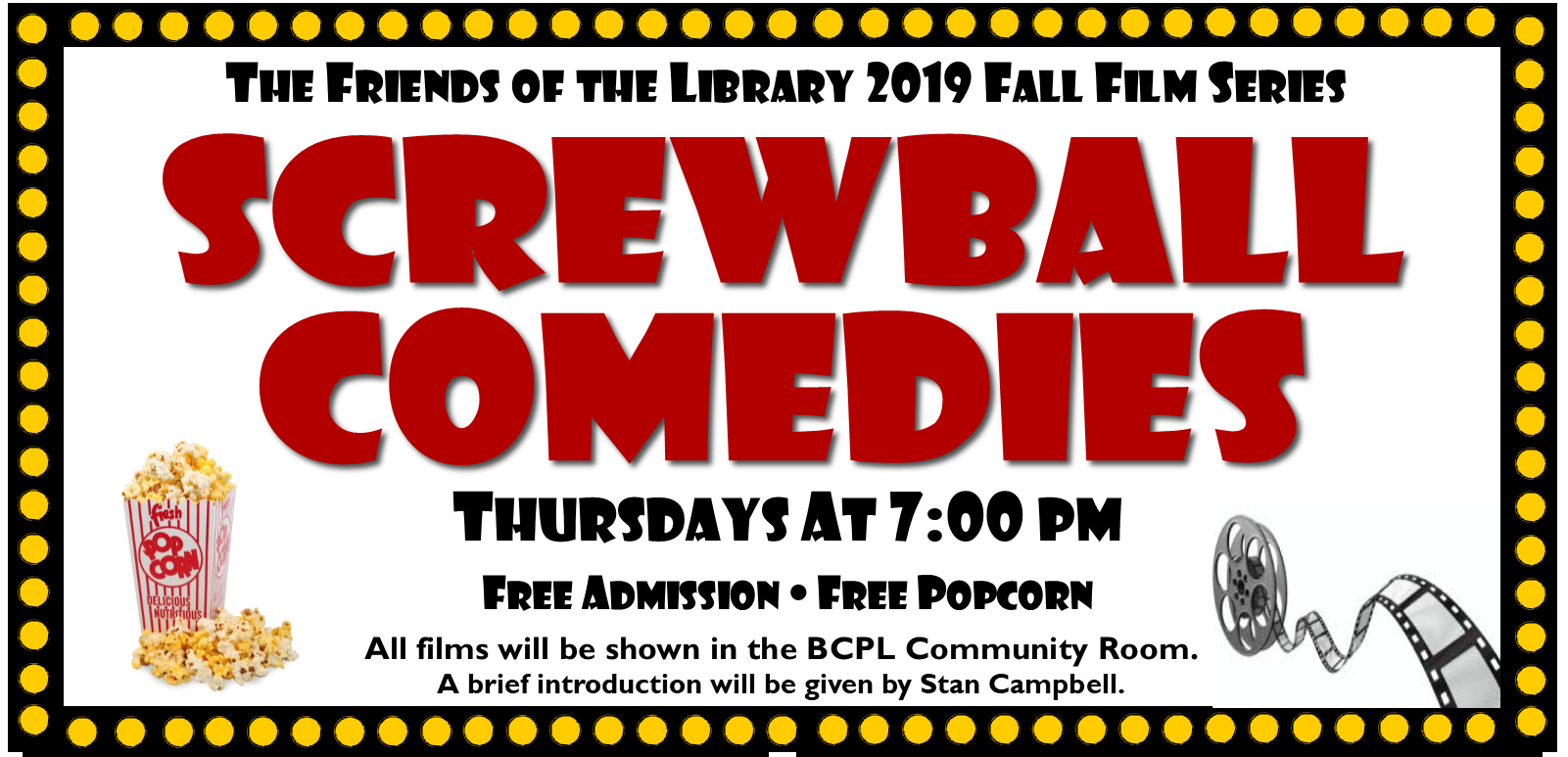Friends of the Library Fall Film Series: September 5, The Awful Truth; September 12, Nothing Sacred; Septermber 19, The Lady Eve; September 26, The Palm Beach Story; October 3, The Miracle of Morgan's Creek; October 10, What's Up, Doc?