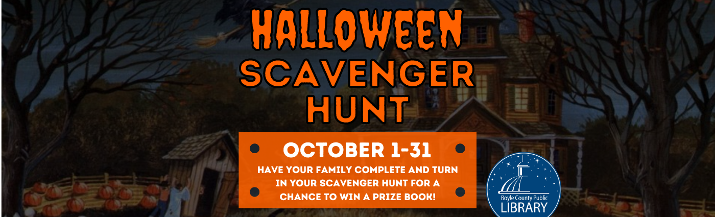 Halloween Scavenger Hunt: October 1st-31st - Have your family compete and turn in your scavenger hunt for a chance to win a prize book!