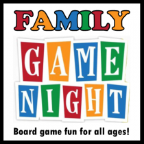 Family Game Night. Board game fun for all ages.