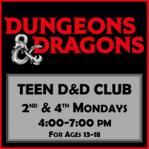Teen Dungeons and Dragons Club. Second and Fourth Mondays. 4:00 to 7:00 pm. Ages 13-18.